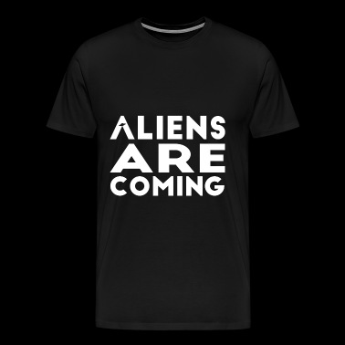 Aliens Are Coming Ufo Sci-fi Gift - Men's Premium T-Shirt