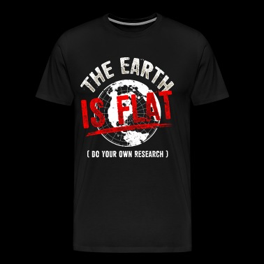 The Earth is Flat - Flat Earth - Gift T-Shirt - Men's Premium T-Shirt