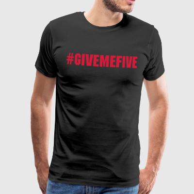 Give Me Five - Men's Premium T-Shirt