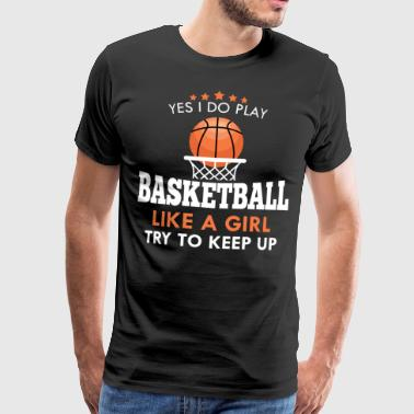 yes i do play basketball like a girl try to keep u - Men's Premium T-Shirt