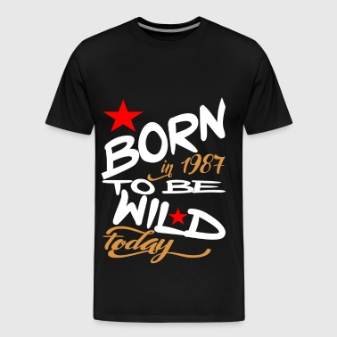 Born in 1987 to be Wild Today - Men's Premium T-Shirt