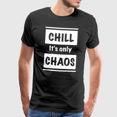 CHILL - It's only CHAOS - Männer Premium T-Shirt