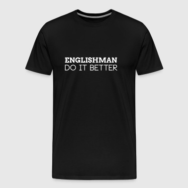 ENGLISHMAN DO IT BETTER - Men's Premium T-Shirt