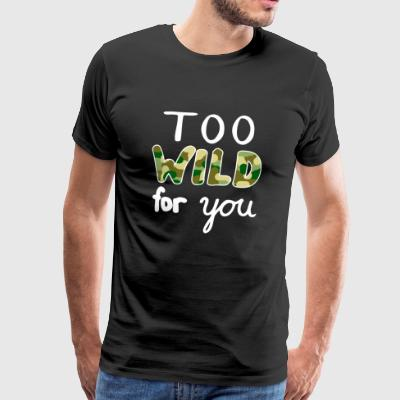 Army Muster - too wild for you lustiger Spruch Fun - Männer Premium T-Shirt