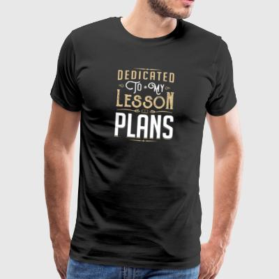 Dedicated to my Lesson Plans - Men's Premium T-Shirt