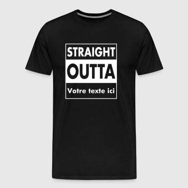 Straight Outta - Your Text (Font = Futura) - T-shirt Premium Homme