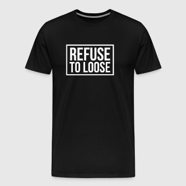 Refuse to loose - Men's Premium T-Shirt
