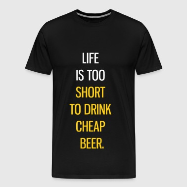 LIFE IS TOO SHORT TO DRINK CHEAPBERRY GIFTS - Men's Premium T-Shirt