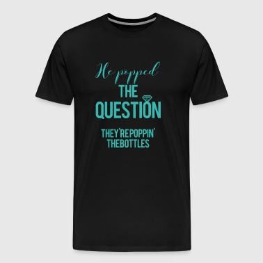 JGA / bachelor party: He popped the question - Men's Premium T-Shirt