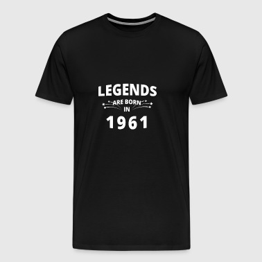Legends are born in 1961 - Men's Premium T-Shirt
