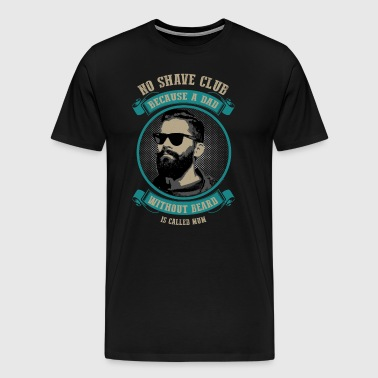 No Shave Club! For bearded Dads only. - Men's Premium T-Shirt