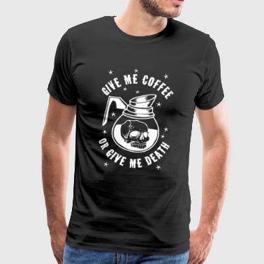 Give me coffee or give me death - Männer Premium T-Shirt