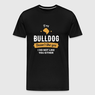If my bulldog does not like you - Men's Premium T-Shirt