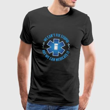 We Can't Fix Stupid But We Can Medicate It Gift - Men's Premium T-Shirt