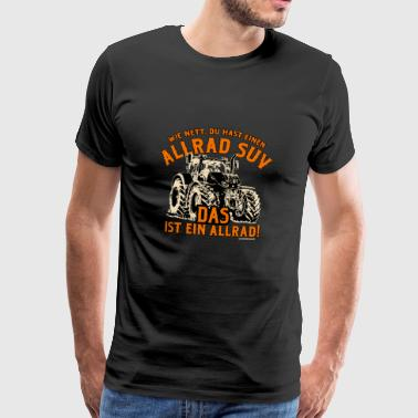 Farmer farmer all-wheel SUV that is a ALLRAD T - Men's Premium T-Shirt
