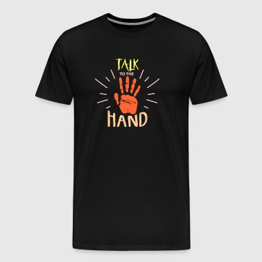Talk to the hand no blabber - Men's Premium T-Shirt