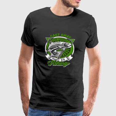 Cast Away Your Troubles And Go Fishing Shirt - Mannen Premium T-shirt