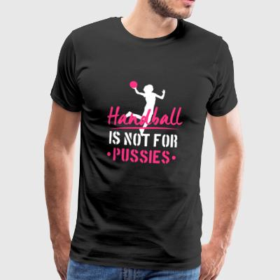 Handball is not for Pussies - handball player - Men's Premium T-Shirt