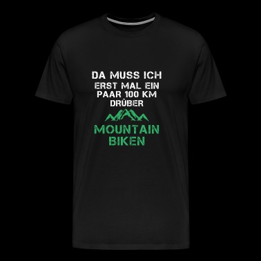 First of all mountain biking - Men's Premium T-Shirt