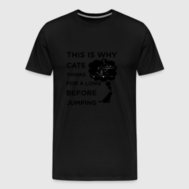 That s why the cat thinks for a long time before j - Men's Premium T-Shirt