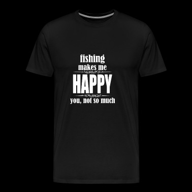 Fishing makes me happy - Men's Premium T-Shirt