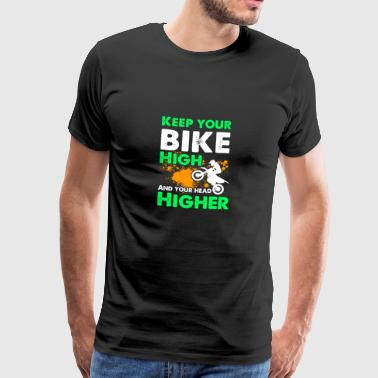Keep your bike high and your head higher motocross - Men's Premium T-Shirt