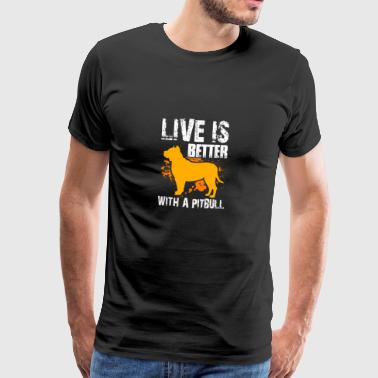 Live is Better with a Pit Bull Pit Bull Terrier Dog - Men's Premium T-Shirt
