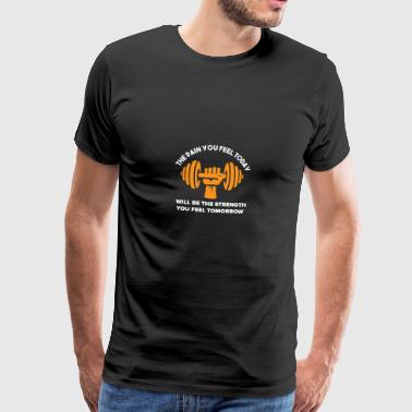 The pain you feel today becomes the strength - Men's Premium T-Shirt