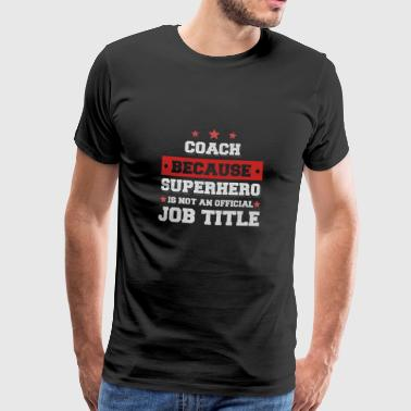 coach because Superhero isn't a job - Männer Premium T-Shirt