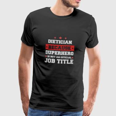 dietician because Superhero is not a job - Men's Premium T-Shirt