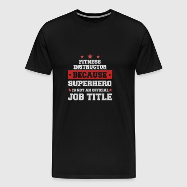 fitness instructor because Superhero is not a job - Men's Premium T-Shirt