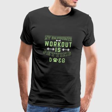 My Favourite Workout is Petting Dogs - Männer Premium T-Shirt