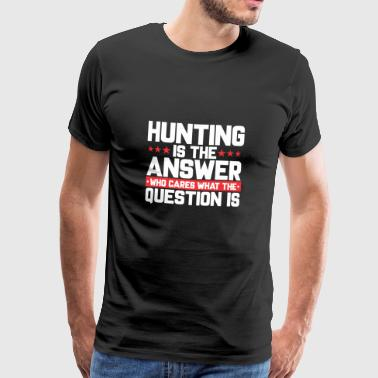 HUNTING HUNTING HUNTER: HUNTING IS THE ANSWER - Men's Premium T-Shirt