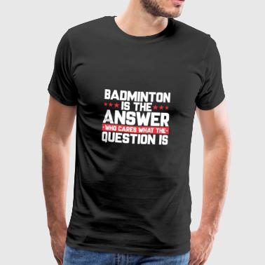 FEDERBALL BADMINTON NETZ: BADMINTON IS THE ANSWER - Männer Premium T-Shirt