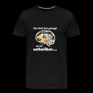 The doctor said it is incurable - Men's Premium T-Shirt