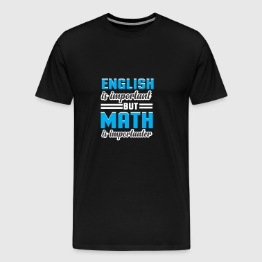 ENGLISH IS IMPORTANT BUT MATH IS IMPORTANTER - Männer Premium T-Shirt