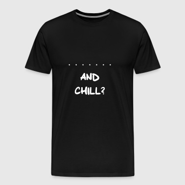 Netflix and Chill? - Männer Premium T-Shirt