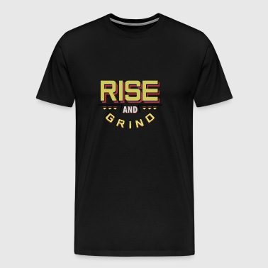 Rise and Grind - Men's Premium T-Shirt