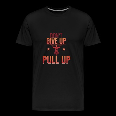 Do not give up pull up - Men's Premium T-Shirt