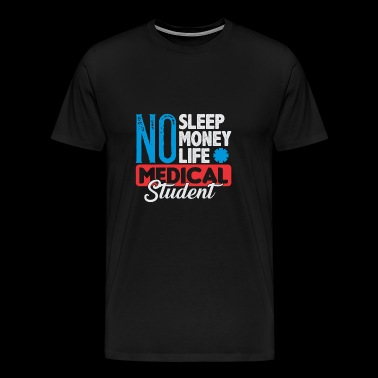 No Sleep No Money No Life Medical Student - Men's Premium T-Shirt