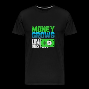 Money Grows On Rigs - Männer Premium T-Shirt