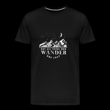 Not all those who wander are lost gift hiking - Men's Premium T-Shirt