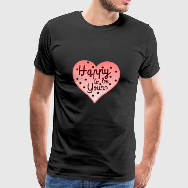 Happy to be yours - Men's Premium T-Shirt