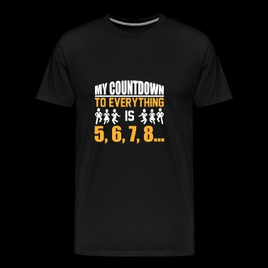 My Countdown to everything is 5,6,7,8 Line Dance - Männer Premium T-Shirt