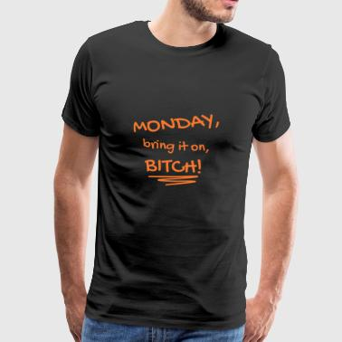 Monday, bring it on, bitch! - Men's Premium T-Shirt