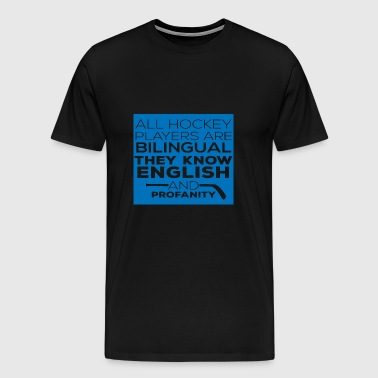 Hockey: All Hockey Players Are Bilingual. They - Men's Premium T-Shirt