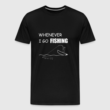Whenever i go fishing - Men's Premium T-Shirt