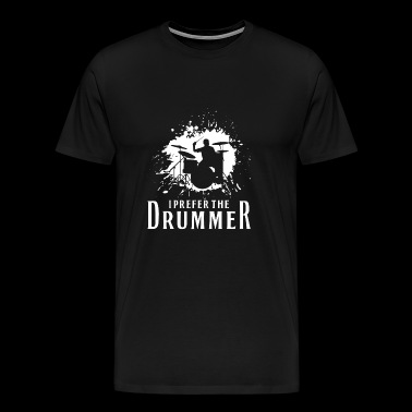 I Prefer The Drummer Gift - Men's Premium T-Shirt