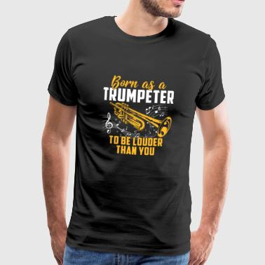 Trumpet Shirt · Brass Band · Trumpeter louder - Men's Premium T-Shirt