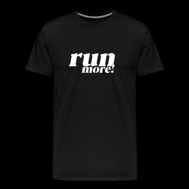 RUN MORE! Running Motivation Running Sport Gift - Men's Premium T-Shirt